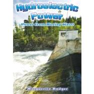 Hydroelectric Power: Power from Moving Water by Rodger, Marguerite, 9780778729341
