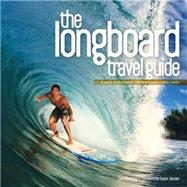 The Longboard Travel Guide: A Guide to the World's Best Longboarding Waves by Bleakley, Sam; Power, Chris; Jensen, Taylor, 9780956789341
