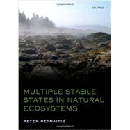 Multiple Stable States in Natural Ecosystems by Petraitis, Peter, 9780199569342