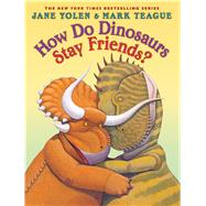 How Do Dinosaurs Stay Friends? by Yolen, Jane; Teague, Mark, 9780545829342