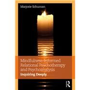 Mindfulness-Informed Relational Psychotherapy and Psychoanalysis: Inquiring Deeply by Schuman; Marjorie, 9781138699342