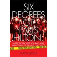 Six Degrees of Paris Hilton : Inside the Sex Tapes, Scandals, and Shakedowns of the New Hollywood by Mark Ebner, 9781416959342