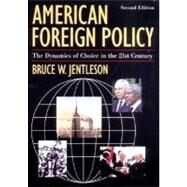 American Foreign Policy: The Dynamics of Choice in the 21st Century by Jentleson, Bruce W., 9780393979343