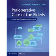 Perioperative Care of the Elderly by Bettelli, Gabriella, M.D., 9781107139343