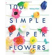 100 Simple Paper Flowers by Elam, Kelsey, 9781454709343