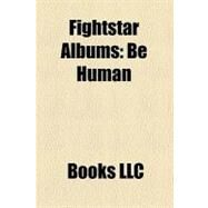Fightstar Albums : Be Human by , 9781156329344