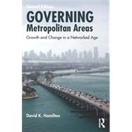 Governing Metropolitan Areas: Growth and Change in a Networked Age by Hamilton; David K., 9780415899345