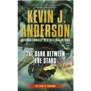 The Dark Between the Stars by Anderson, Kevin J., 9780765369345