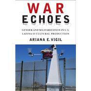 War Echoes by Vigil, Ariana E., 9780813569345