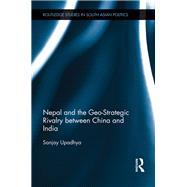 Nepal and the Geo-Strategic Rivalry between China and India by Upadhya; Sanjay, 9781138119345
