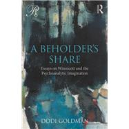 A Beholder's Share: Essays on Winnicott and the Psychoanalytic Imagination by Goldman; Dodi, 9781138289345