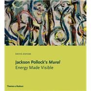Jackson Pollock's Mural: Energy Made Visible by Anfam, David, 9780500239346
