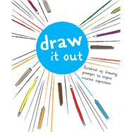 Draw It Out Hundreds of Drawing Prompts to Inspire Creative Expression by Snider, Brandon T., 9781454919346