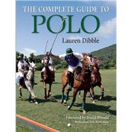 The Complete Guide to Polo by Dibble, Lauren, 9781908809346