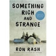 Something Rich and Strange by Rash, Ron, 9780062349347
