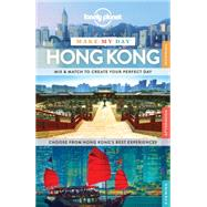 Lonely Planet Make My Day Hong Kong by Lonely Planet Publications, 9781743609347