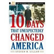 10 Days That Unexpectedly Changed America by GILLON, STEVEN M., 9780307339348