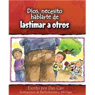 Dios, necesito hablarte de…lastimar a otros by Carr, Dan; Clark, Bartholomew; Clark, Bill, 9780758649348