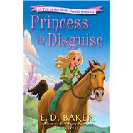 Princess in Disguise A Tale of the Wide-Awake Princess by Baker, E. D., 9781619639348