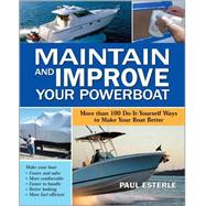 Maintain and Improve Your Powerboat 100 Ways to Make Your Boat Better by Esterle, Paul, 9780071549349