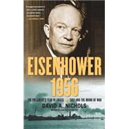 Eisenhower 1956 : The President's Year of Crisis--Suez and the Brink of War by Nichols, David A., 9781439139349
