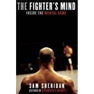 The Fighter's Mind; Inside the Mental Game by Sam Sheridan, 9780802119353