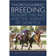 Thoroughbred Breeding Pedigree Theories and the Science of Genetics by Binns, Matthew M; Morris, Tony, 9780851319353