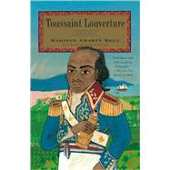 Toussaint Louverture by BELL, MADISON SMARTT, 9781400079353