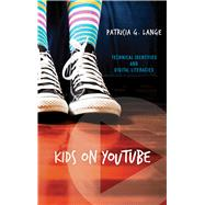 Kids on YouTube: Technical Identities and Digital Literacies by Lange,Patricia G, 9781611329353