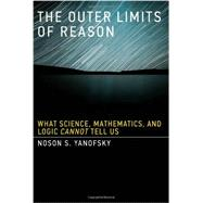 The Outer Limits of Reason by Yanofsky, Noson S., 9780262019354