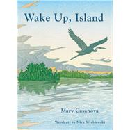Wake Up, Island by Casanova, Mary; Wroblewski, Nick, 9780816689354