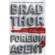 Foreign Agent A Thriller by Thor, Brad, 9781476789354
