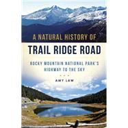 A Natural History of Trail Ridge Road: Rocky Mountain National Park's Highway to the Sky by Law, Amy, 9781626199354
