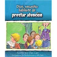 Dios, necesito hablarte de…prestar atención by Carr, Dan; Clark, Bartholomew; Clark, Bill, 9780758649355