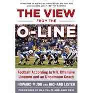 The View from the O-line by Mudd, Howard; Lister, Richard; Fouts, Dan; Reid, Andy, 9781613219355