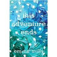 This Adventure Ends by Mills, Emma, 9781627799355