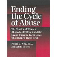 Ending The Cycle Of Abuse: The Stories Of Women Abused As Children & The Group Therapy Techniques That Helped Them Heal by Ney,Philip G., 9781138869356