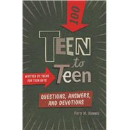 Teen to Teen—100 Questions, Answers, and Devotions Written by Teens for Teen Guys by Hummel, Patti M., 9781433649356
