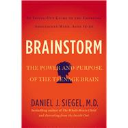 Brainstorm The Power and Purpose of the Teenage Brain by Siegel, Daniel J., 9781585429356