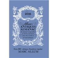 Allum's Antiques Almanac An Annual Compendium of Stories and Facts from the World of Art and Antiques by Allum, Marc, 9781848319356