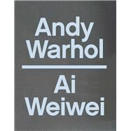 Andy Warhol / Ai Weiwei by Delany, Max; Shiner, Eric C., 9780300219357