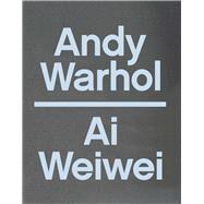 Andy Warhol / Ai Weiwei by Delany, Max; Shiner, Eric C.; Curley, John J. (CON); Jones, Caroline A. (CON); Poletti, Anna (CON), 9780300219357