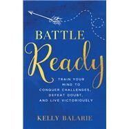 Battle Ready by Balarie, Kelly, 9780801019357