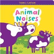 Animal Noises by Flintham, Thomas; Flintham, Thomas, 9781481469357