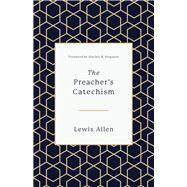 The Preacher's Catechism by Allen, Lewis; Ferguson, Sinclair B., 9781433559358
