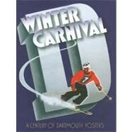Winter Carnival : A Century of Dartmouth Posters by Satterfield, Jay, 9781584659358