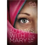 30 Days With Mary: A Devotional Journey With the Mother of Jesus by Owen, Emily, 9781860249358