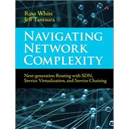 Navigating Network Complexity Next-generation routing with SDN, service virtualization, and service chaining by White, Russ; Tantsura, Jeff (Evgeny), 9780133989359