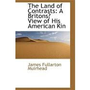 The Land of Contrasts: A Briton's View of His American Kin by Muirhead, James Fullarton, 9780554429359