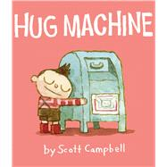 Hug Machine by Campbell, Scott; Campbell, Scott, 9781442459359
